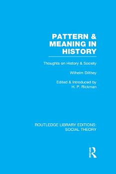 Pattern and Meaning in History  RLE Social Theory  PDF