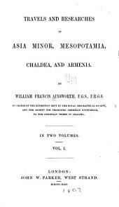 Travels and Researches in Asia Minor, Mesopotamia, Chaldea, and Armenia: Volume 1