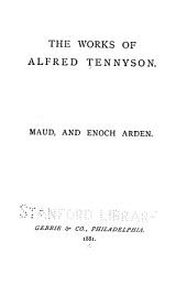 The Works of Alfred Tennyson ...: Maud, and Enoch Arden. In memoriam