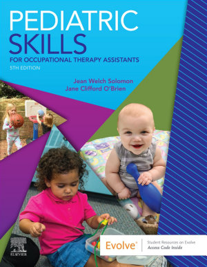 Pediatric Skills for Occupational Therapy Assistants E Book PDF