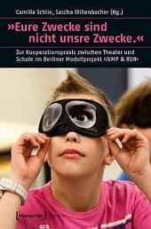 »Eure Zwecke sind nicht unsre Zwecke.«: Zur Kooperationspraxis zwischen Theater und Schule im Berliner Modellprojekt 'JUMP & RUN'