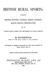 Manual of British Rural Sports: Comprising Shooting, Hunting, Coursing, Fishing, Hawking, Racing, Boating, Pedestrianism, and the Various Rural Games and Amusements of Great Britain