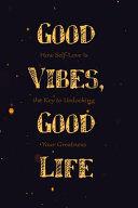 Good Vibes, Good Life