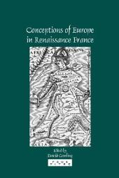 Conceptions of Europe in Renaissance France