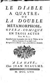 Le diable a quatre, ou, La double métamorphose: opera-comique, en trois actes