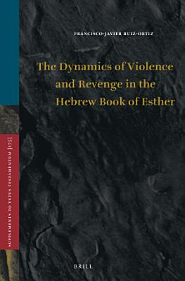 The Dynamics of Violence and Revenge in the Hebrew Book of Esther