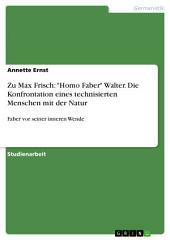 """Zu Max Frisch: """"Homo Faber"""" Walter. Die Konfrontation eines technisierten Menschen mit der Natur: Faber vor seiner inneren Wende"""