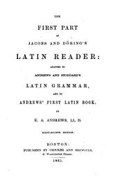 The First Part of Jacobs and Döring's Latin Reader: Adapted to Andrews and Stoddard's Latin Grammar, and to Andrews' First Latin Book