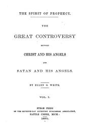 The Spirit of Prophecy: The Great Controversy Between Christ and His Angels and Satan and His Angels ...