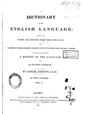 A Dictionary of the English Language in which the Words are Deduced from Their Originals, and Illustrated in Their Different Significations by Examples from the Best Writers, to which are Prefixed, a History of the Language and an English Grammar: Volume 1