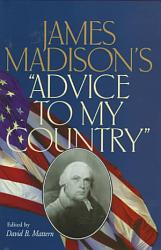 James Madison S Advice To My Country  Book PDF
