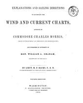 Explanations and Sailing Directions to Accompany the Wind and Current Charts: Approved by Commodore Charl. Morris ... and Publ. by Authority of Hon. William A. Graham ...