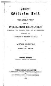Schiller's Wilhelm Tell: the German text with an interlinear translation, grammatical and historical notes and an introduction containing the elements of German grammar