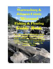 Warrensburg & Johnson County Missouri Fishing & Floating Guide Book: Complete fishing and floating information for Johnson County Missouri