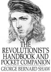 The Revolutionist's Handbook and Pocket Companion: A Companion to Man and Superman
