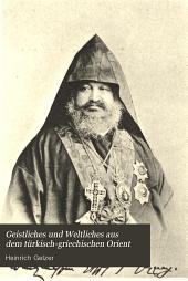 Geistliches und weltliches aus dem türkischgriechischen Orient: Selbsterlebtes und selbstgesehenes
