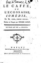 Le caffe, ou L'ecossaise, comedie, par Mr. Hume, pretre ecossais. Traduite en francais par Jerome Carre
