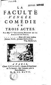 La Faculté vengée. Comédie en trois actes, par Mr. * * *, docteur régent de la Faculté de Paris [la Mettrie]...