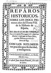 Reparos históricos sobre los doce primeros años del tomo VII de la Historia de España del doct. D. Juan de Ferreras ...