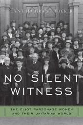 No Silent Witness: The Eliot Parsonage Women and Their Unitarian World
