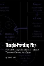 Thought-Provoking Play: Political Philosophies in Science Fictional Videogame Spaces from Japan