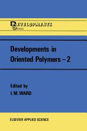 Developments in Oriented Polymers—2
