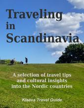 Traveling in Scandinavia: A selection of travel tips and cultural insights into the Nordic countries
