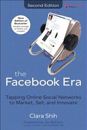 The Facebook Era: Tapping Online Social Networks to Market, Sell, and Innovate, Edition 2