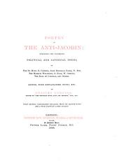 Poetry of the Anti-Jacobin: Comprising the Celebrated Political and Satirical Poems, of the Rt. Hons. G. Canning, John Hookham Frere, W. Pitt, the Marquis Wellesley, G. Ellis, W. Gifford, the Earl of Carlisle, and Others