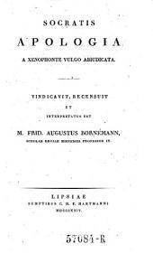 Socratis apologia ... vulgo abiudicata, vindicavit recensuit et interpretatur est Frid. Augustus Bornemann (etc.)