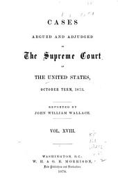 Cases Argued and Adjudged in the Supreme Court of the United States: Volume 18
