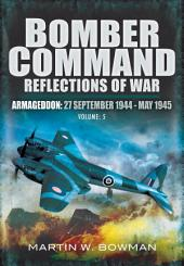 Bomber Command Reflections of War: Armageddon: September 27th 1944 - May 1945