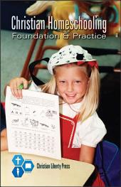 Christian Homeschooling: Foundation & Practice