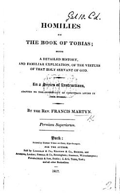 Homilies on the Book of Tobias  being a detailed history     of that holy servant of God  etc