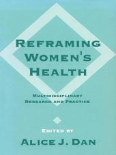 Reframing Women's Health: Multidisciplinary Research and Practice