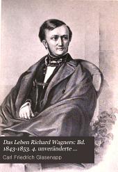Das Leben Richard Wagners: Bd. 1843-1853. 4. unveränderte Ausg. 1905