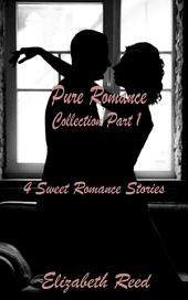 Pure Romance Collection Part One: 4 Sweet Romance Short Stories