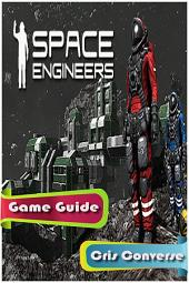 Space Engineers Game Guide