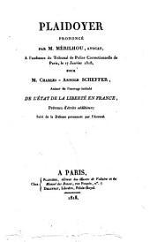 Plaidoyer prononcé par M. Mérilhou, avocat, à l'audience du Tribunal de police correctionnelle de Paris, le 17 Janvier 1818: pour M. Charles-Arnold Scheffer, auteur de l'ouvrage intitulé De l'état de la liberté en France, prévenu d'écrits séditieux ; suivi de la défense prononcée par l'accusé