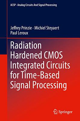 Radiation Hardened CMOS Integrated Circuits for Time Based Signal Processing PDF