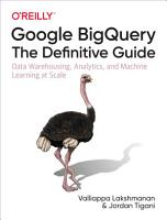 Google BigQuery  The Definitive Guide PDF