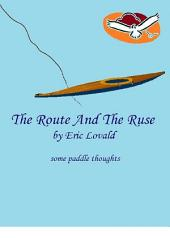 The Route And The Ruse - some paddle thoughts: short lyrical prose essays... collected depth perceptions