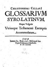Christophori Cellari glossarium syro-latinum: nuper vulgatis utriusque testamenti excerptis accommodatum