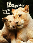 Happy 18th Birthday: 18 Years Loved, Birthday Book with Adorable Lion Family That Can Be Used as a Journal Or Notebook. Better Than a Birth