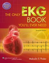 The Only EKG Book You'll Ever Need: Edition 6