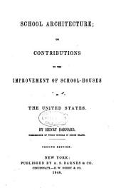 School Architecture; Or, Contributions to the Improvement of School-houses in the United States