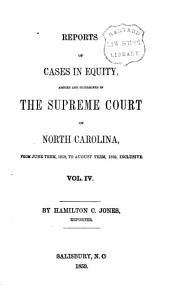 Reports of Cases in Equity Argued and Deternined [sic] in the Supreme Court of North Carolina: From December Term, 1853, to [June Term, 1863], Both Inclusive, Volume 4