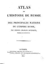 Histoire de Russie et des principales nations de l'empire Russe: Atlas de l'histoire de Russie et des principales nations de l'empire Russe, Volume9
