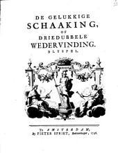 De gelukkige schaaking, of Driedubbele wedervinding: Blyspel, Volume 1