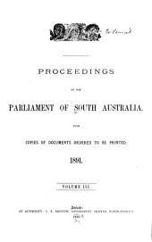 Proceedings of the Parliament of South Australia: With Copies of Documents Ordered to be Printed ..., Volume 3